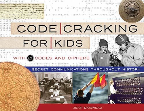 Code Cracking for Kids: Secret Communications Throughout History, with 21 Codes and Ciphers